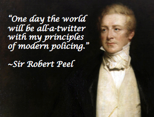 sir robert peel and modern day policing Most all of modern-western democracies are based on sir robert peel's metropolitan police force, which was instituted in 1829 sir robert peel was the founder of modern day policing.